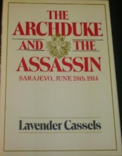 The archduke and the assassin: Sarajevo, June 28th 1914: Cassels, Lavender