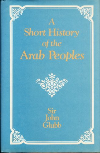 A Short History of the Arab Peoples: Glubb, Sir John