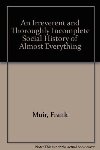 9780880292313: An Irreverent and Thoroughly Incomplete Social History of Almost Everything