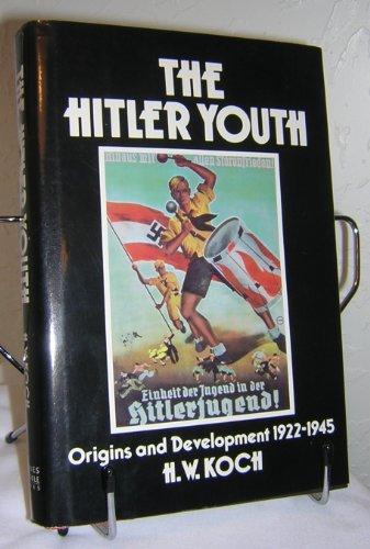 The Hitler Youth: Origins and Development 1922-45: Koch, Hannsjoachim W.