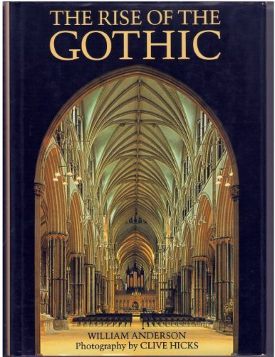 9780880292559: The Rise of the Gothic / William Anderson ; Photography by Clive Hicks