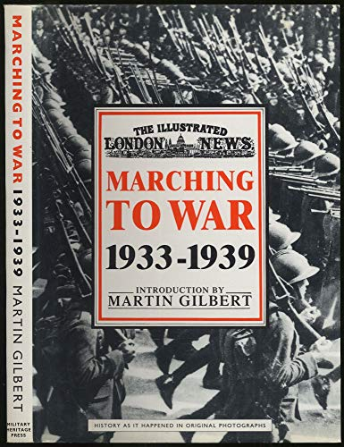 The Illustrated London News Marching to War: Gilbert, Martin (editor)