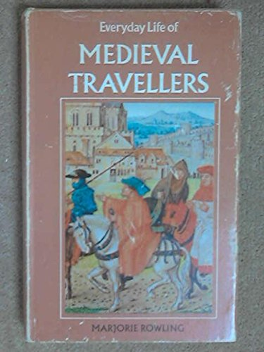Everyday Life of Medieval Travellers: Marjorie Rowling