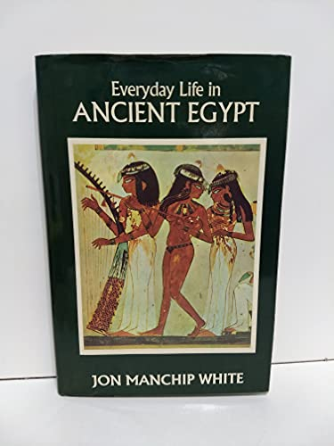 Everyday Life in Ancient Egypt: White, Jon Ewbank