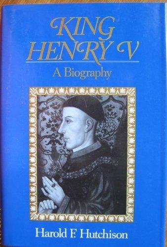 King Henry V: A Biography: Hutchinson, Harold F.