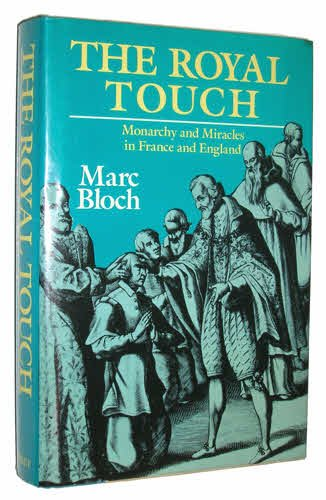 The Royal Touch Monarchy and Miracles in France and England: Bloch, Marc