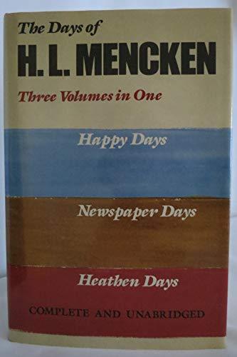 The Days of H.L. Mencken: Three Volumes In One: Happy Days Newspaper Days Heathen Days: Mencken