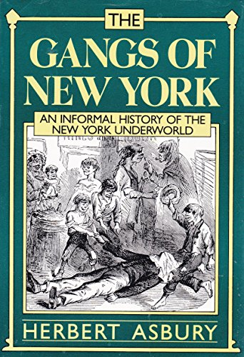 The Gangs of New York: An Informal History of the New York Underworld: Asbury, Herbert