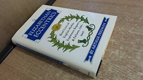 Elizabethan Eccentrics Brief Lives Of: Arthur Freeman