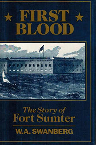 First Blood the Story of Fort Sumter