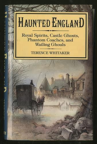 9780880294713: Haunted England: Royal Spirits, Castle Ghosts, Phantom Coaches, & Wailing Ghouls
