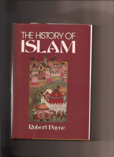 The History of Islam: Robert Payne
