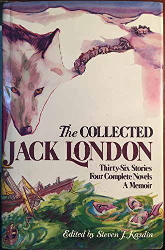 9780880295963: The Collected Jack London: Thirty-Six Stories/Four Complete Novels/a Memoir