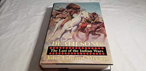 Death Song : The Last of the Indian Wars: Weems, John Edward