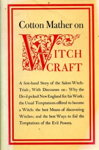 On Witchcraft: Being the Wonders of the: Mather, Cotton