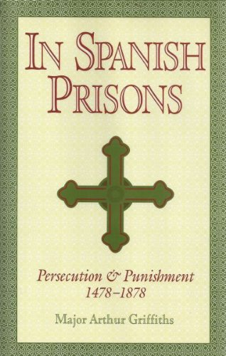 9780880296830: In Spanish Prisons: Persecution and Punishment 1478-1878