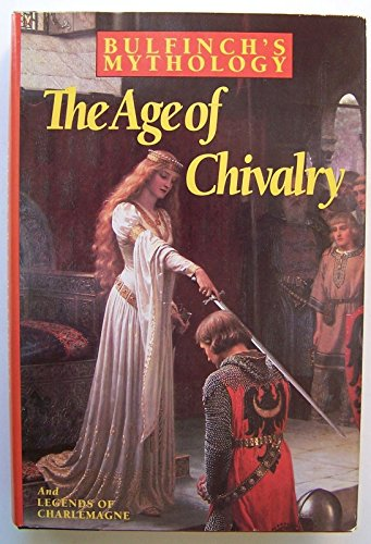 The Age of Chivalry and Legends of: Thomas Bulfinch