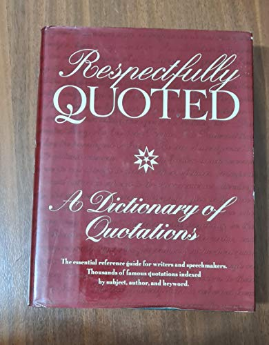 9780880297684: Respectfully Quoted: A Dictionary of Quotations