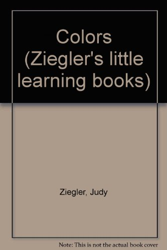 Colors (Ziegler's little learning books): Ziegler, Judy