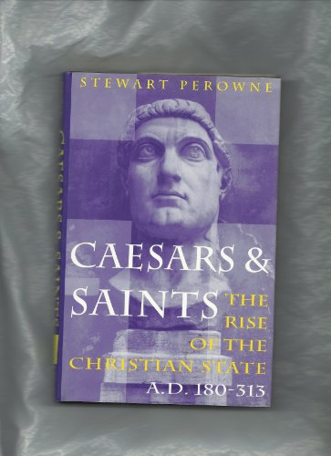 Caesars and Saints . The Rise of the Christian State AD 180 - 313: Perowne, Stewart
