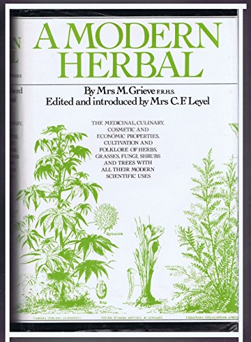 A Modern Herbal: The Medicinal, Culinary, Cosmetic,: Grieve, M