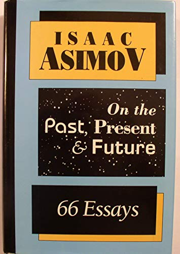 66 Essays On the Past, Present &: Isaac Asimov