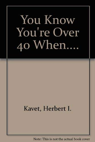 You Know You're Over 40 When.... (9780880320443) by Kavet Herbert I.