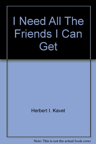 I NEED ALL THE FRIENDS I CAN GET: Herbert Kavet