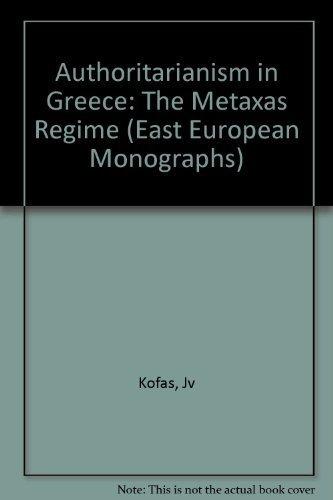 9780880330220: Authoritarianism in Greece: The Metaxas Regime (East European Monographs)