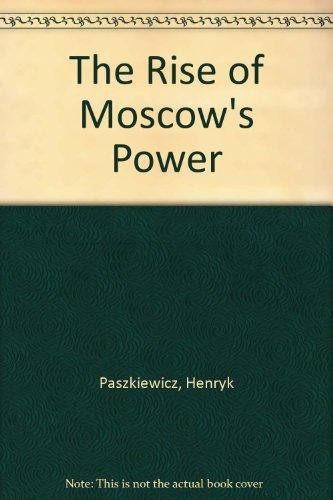 Rise of Moscow's Power.: PASZKIEWICZ, HENRYK