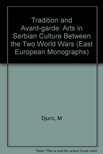 Tradition and Avant-garde : literature and Art in Serbian Culture between the Two World Wars.: ...