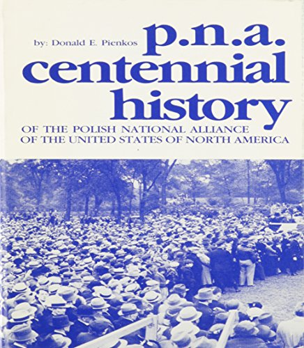 9780880330602: PNA Centennial History of the Polish National Alliance of the United States of North America