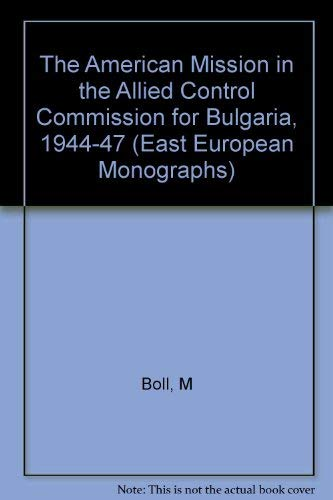 9780880330688: American Mission in the Allied Control Commission for Bulgaria 1944-47, The