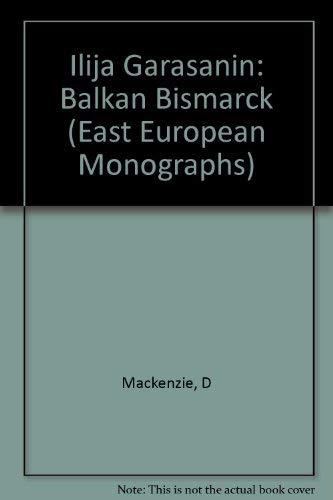 9780880330732: Ilija Garasanin: Balkan Bismarck (East European Monographs)