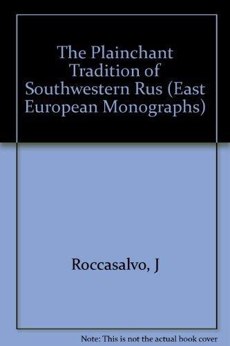 The Plainchant Tradition of Southwestern Rus': Roccasalvo, Joan L.