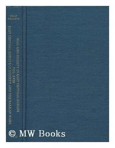 East Central European Society and The Balkan Wars War and Society in East Central Europe Vol. XVIII...