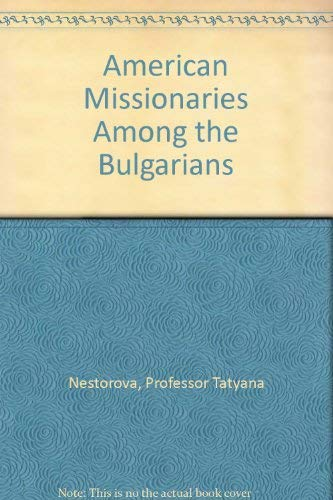 9780880331142: American Missionaries Among the Bulgarians