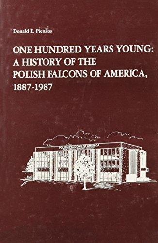 9780880331289: One Hundred Years Young: A History of the Polish Falcons of America, 1887-1987