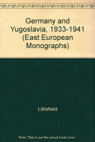 Germany and Yugoslavia 1933-1941: The German Conquest of Yugoslavia (East European Monographs): ...