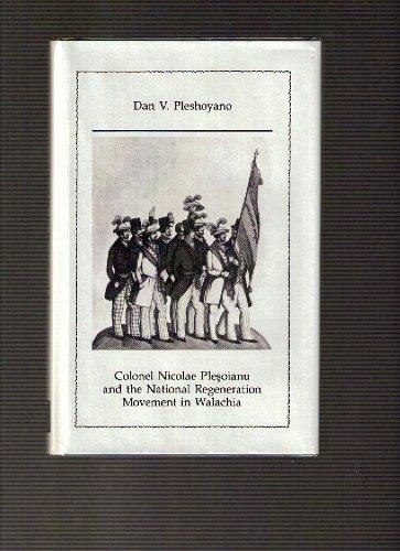 Colonel Nicolae Plesoianu and the National Regeneration Movement in Walachia.: Pleshoyano, Dan V.