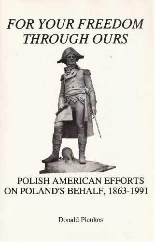 9780880332088: For Your Freedom Through Ours: Polish American Efforts on Poland's Behalf, 1863-1991