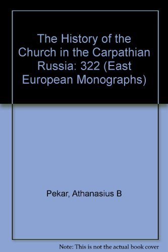 The History of the Church in the Carpathian Rus': Pekar, Athanasius B.