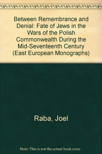 9780880333252: Between Remembrance and Denial: The Fate of Jews in the Ways of the Polish Commonwealth During the Mid-Seventeenth Century As Shown in Contemporary ... Research (East European Monographs)