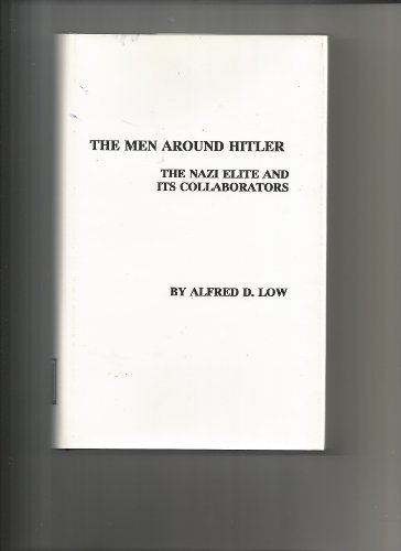 The Men around Hitler: The Nazi Elite and Its Collaborators.: Low, Alfred D.