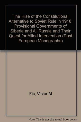 The Rise of the Consitutional Alternative to Soviet Rule in 1918 Provisional Governments of Siberia...
