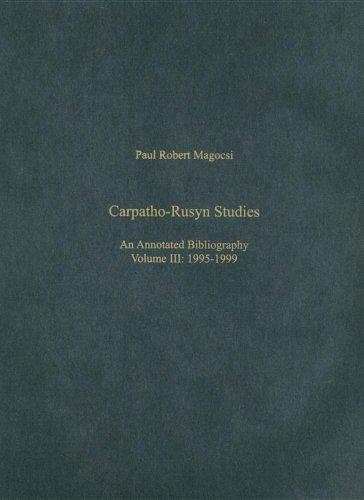 Carpatho-Rusyn Studies : An Annotated Bibliography Vol.3 1995-1999: Magocsi, Paul Robert