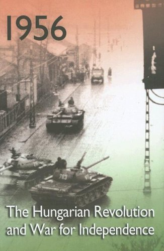 1956: The Hungarian Revolution and War for Independence