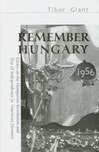 9780880336161: Remember Hungary in 1956: Essays on the Hungarian Revolution and Wars of Independence in American Memory (East European Monograph)