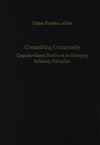 9780880336451: Committing Community: Carpatho-Rusyn Studies as an Emerging Scholarly Discipline (East European Monograph)