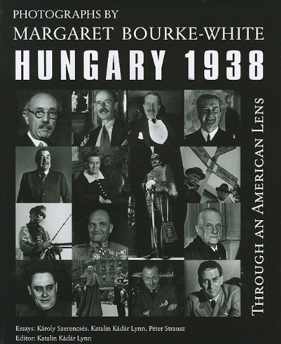 Through an American Lens, Hungary 1938: Photographs: Margaret Bourke-White, Károly